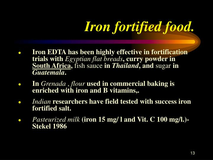 Iron fortified food.