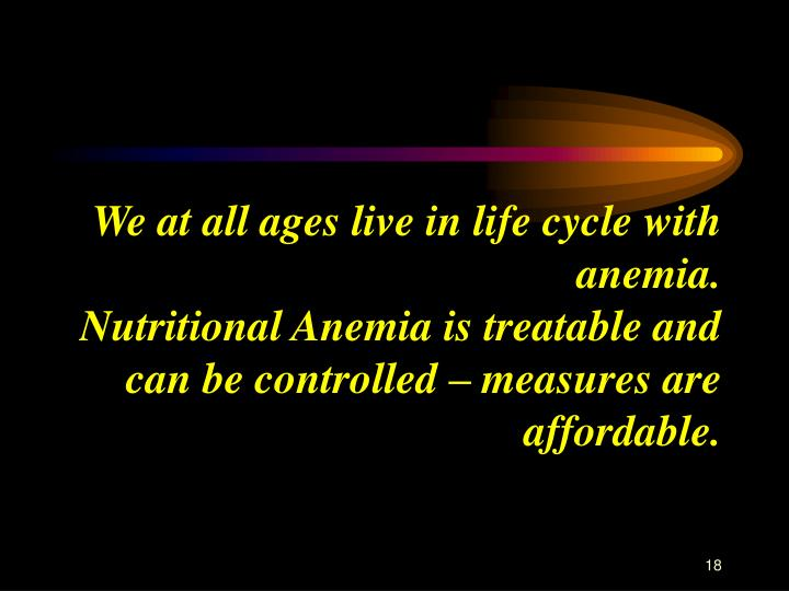 We at all ages live in life cycle with anemia.