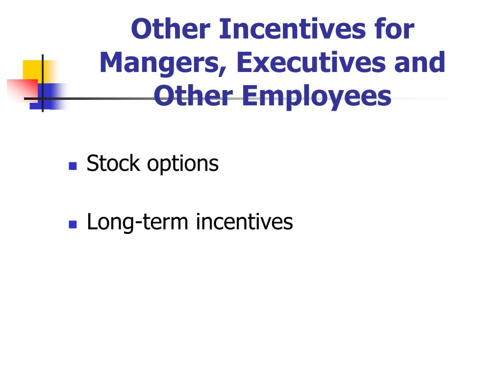 Other Incentives for Mangers, Executives and Other Employees
