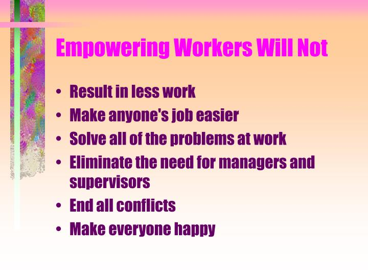 Empowering Workers Will Not