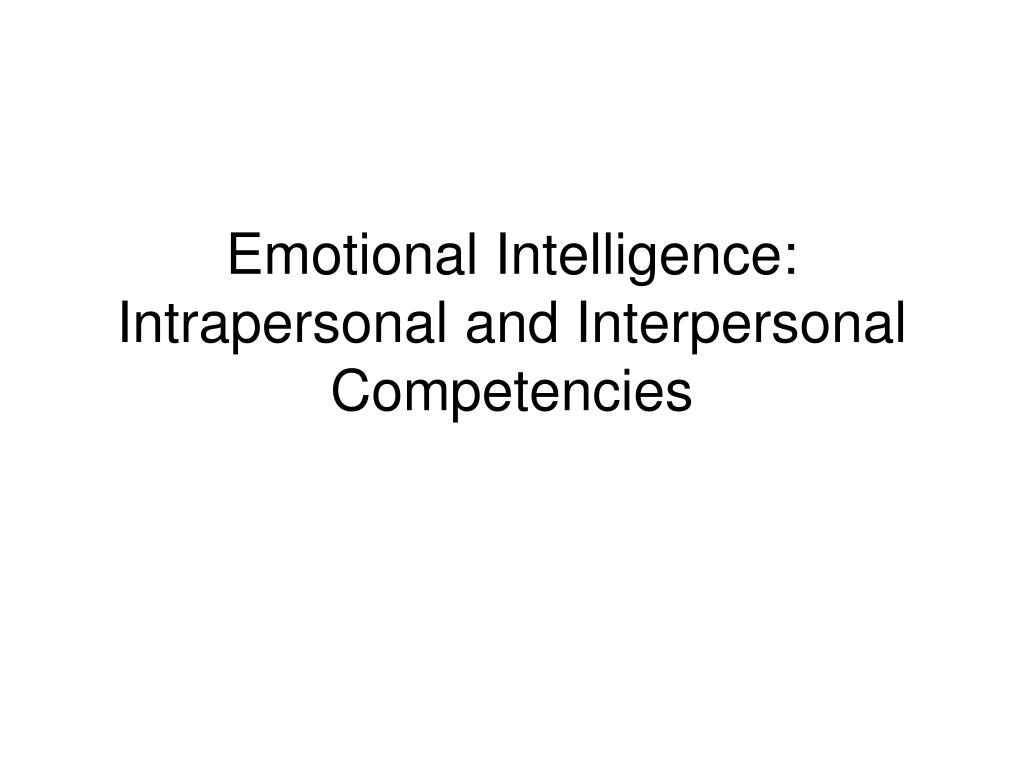 emotional intelligence intrapersonal and interpersonal competencies l.