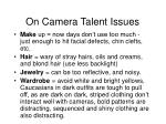 on camera talent issues