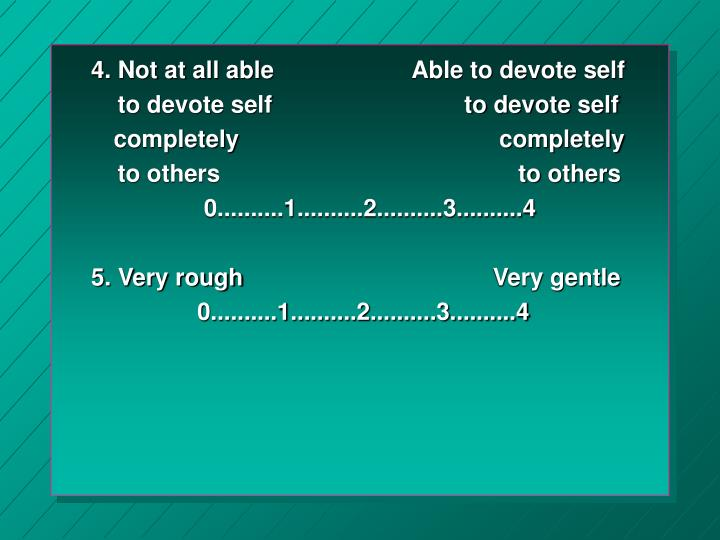 4. Not at all able                Able to devote self