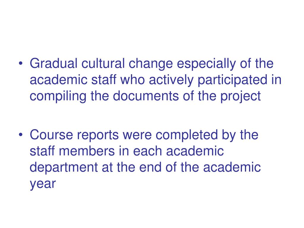 Gradual cultural change especially of the academic staff who actively participated in compiling the documents of the project