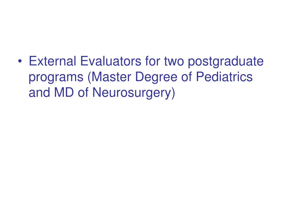 External Evaluators for two postgraduate programs (Master Degree of Pediatrics and MD of Neurosurgery)