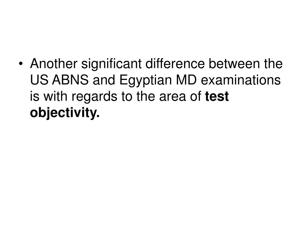 Another significant difference between the US ABNS and Egyptian MD examinations is with regards to the area of