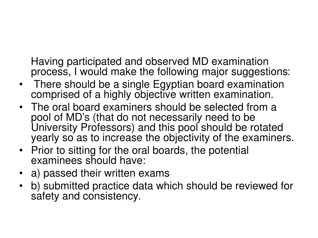 Having participated and observed MD examination process, I would make the following major suggestions