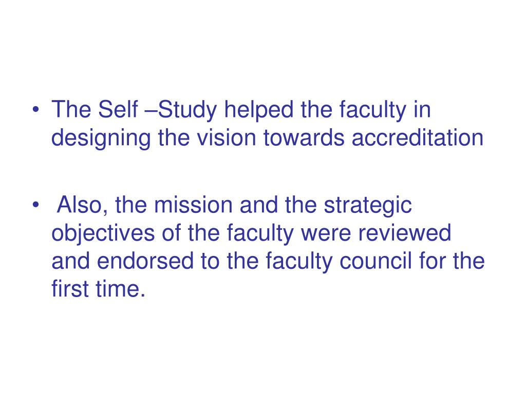The Self –Study helped the faculty in designing the vision towards accreditation