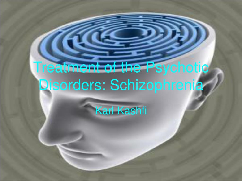 treatment of the psychotic disorders schizophrenia l.