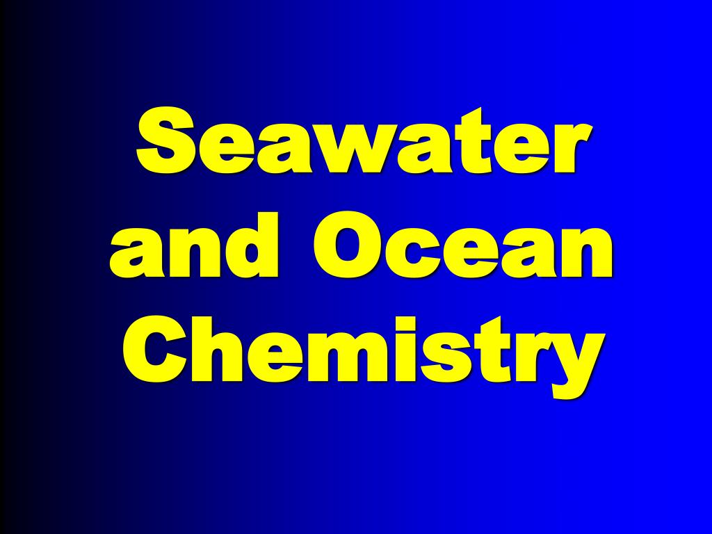 seawater and ocean chemistry l.