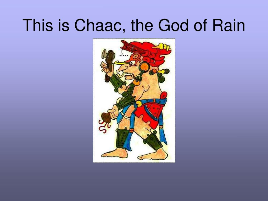 This is Chaac, the God of Rain