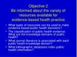 objective 2 be informed about the variety of resources available for evidence based health practice