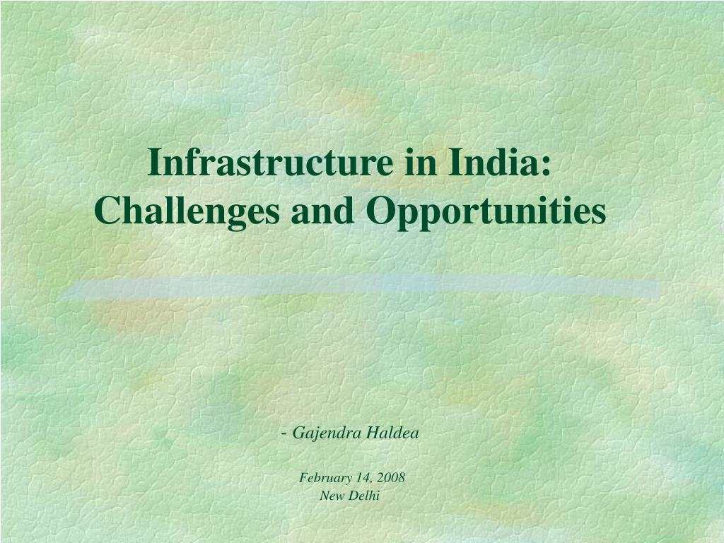 infrastructure in india challenges and opportunities gajendra haldea february 14 2008 new delhi l.