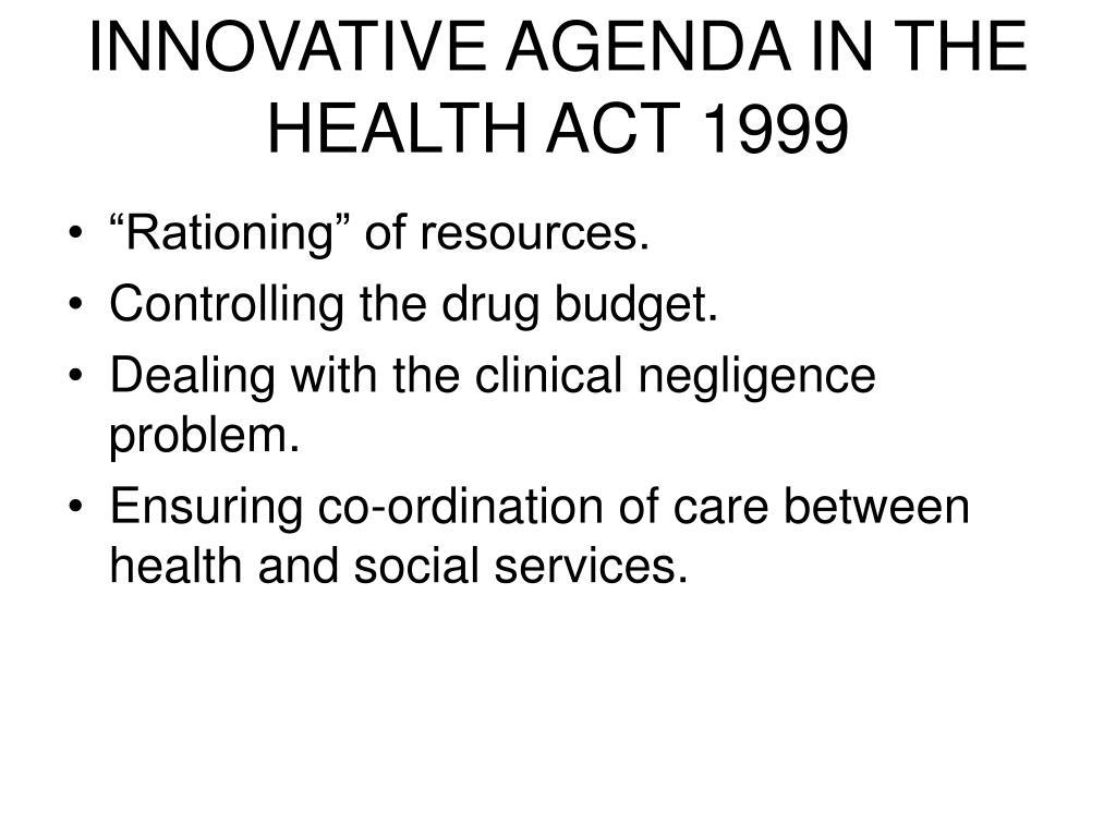 INNOVATIVE AGENDA IN THE HEALTH ACT 1999