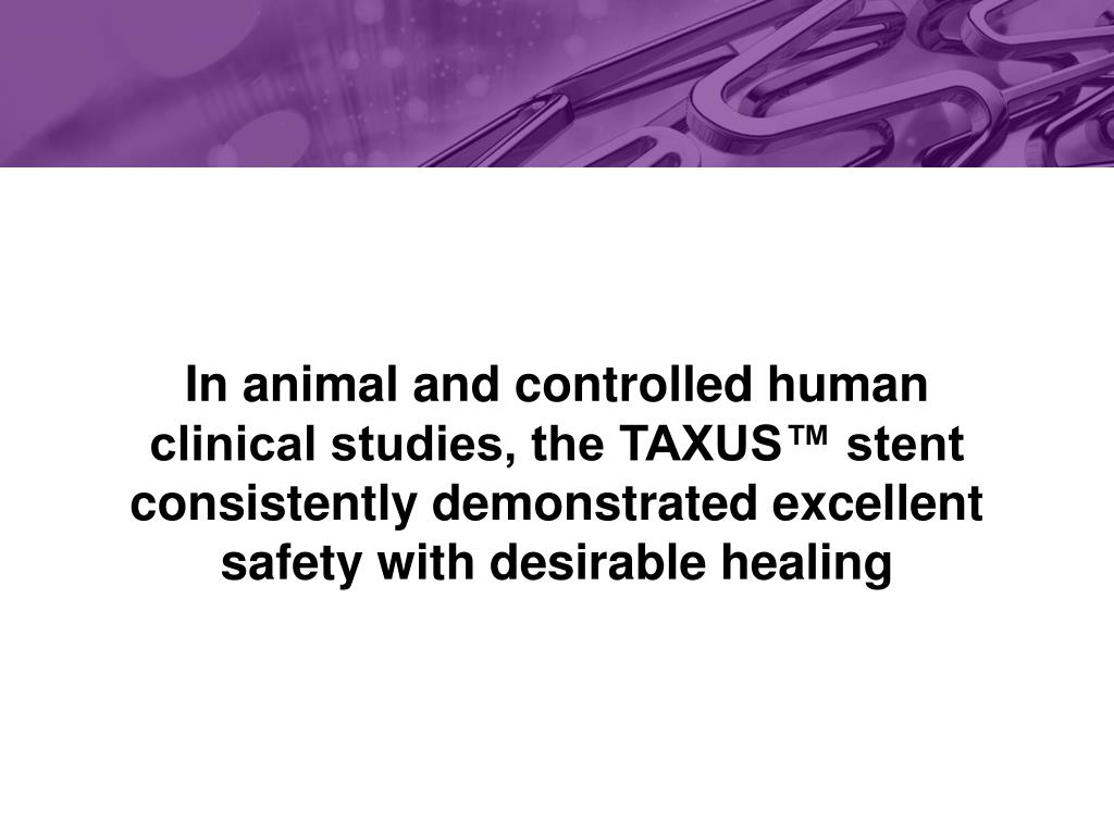 In animal and controlled human clinical studies, the TAXUS™ stent consistently demonstrated excellent safety with desirable healing
