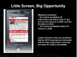 little screen big opportunity