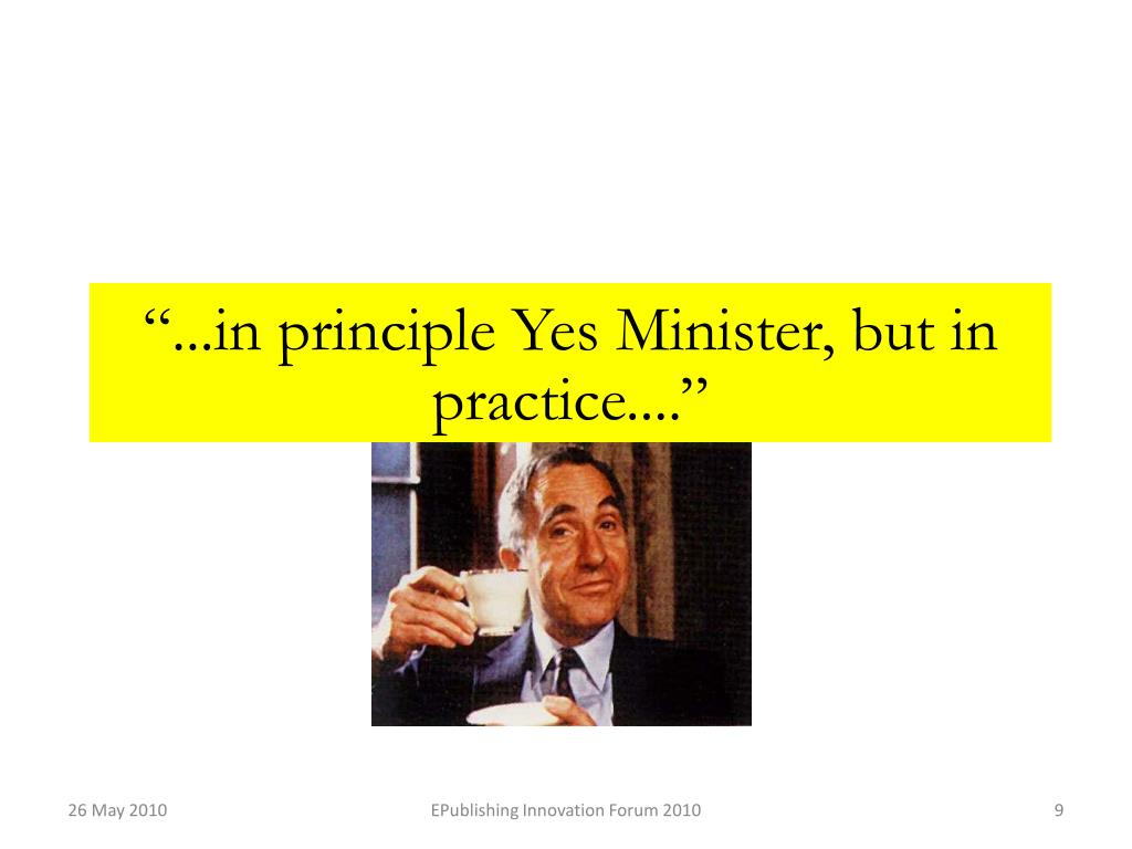 """...in principle Yes Minister, but in practice...."""