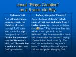 jesus plays creation as a 5 year old boy