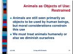 animals as objects of use restrained