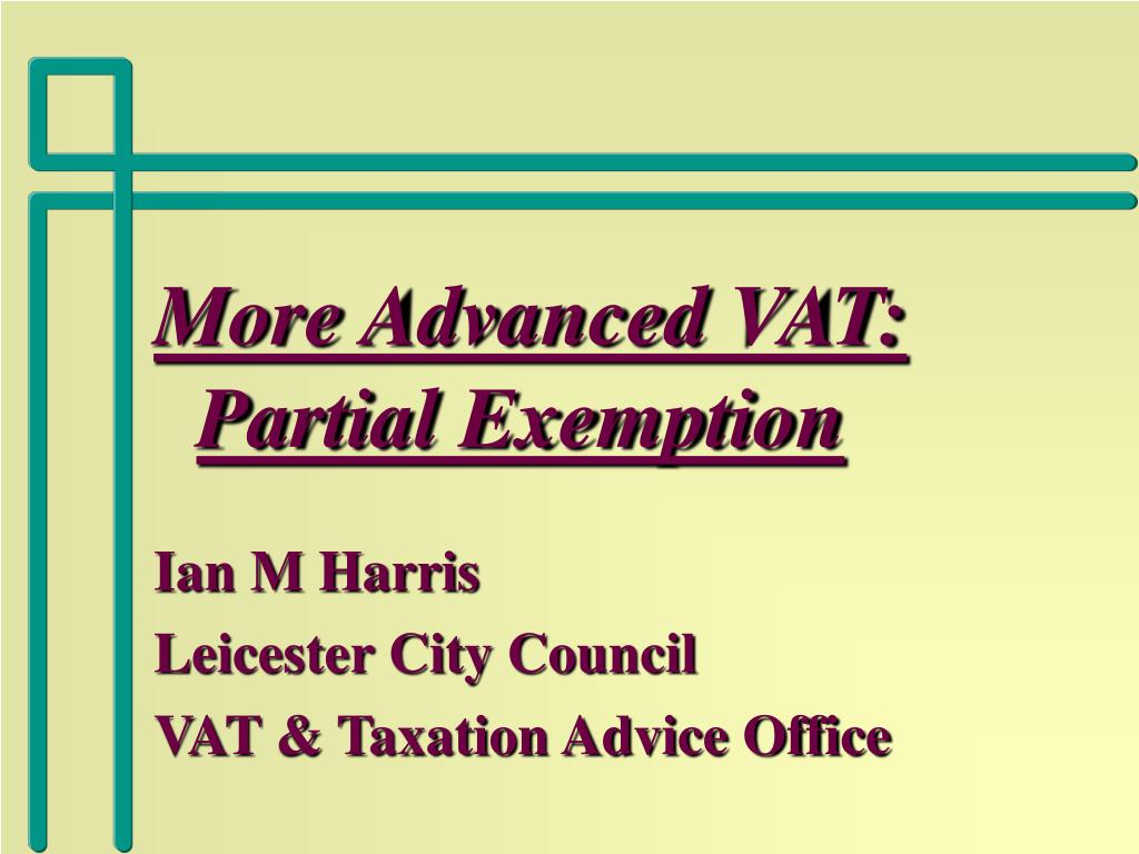 more advanced vat partial exemption ian m harris leicester city council vat taxation advice office l.