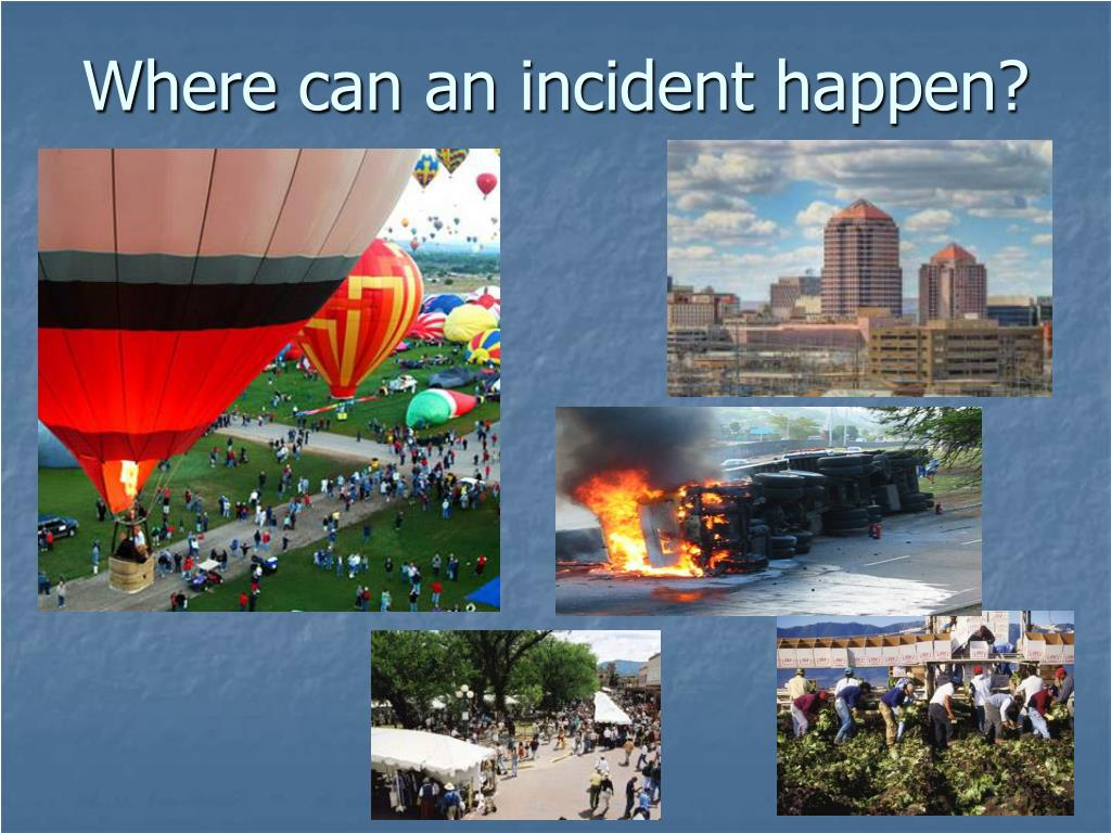 Where can an incident happen?