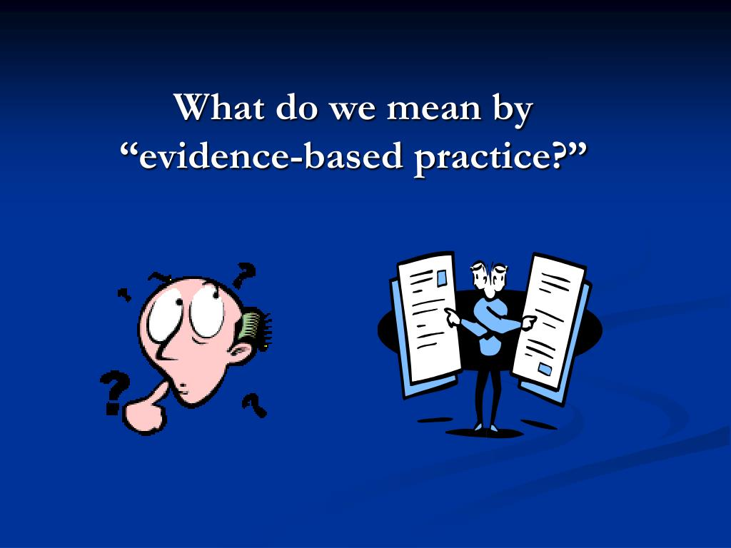 what do we mean by evidence based practice l.