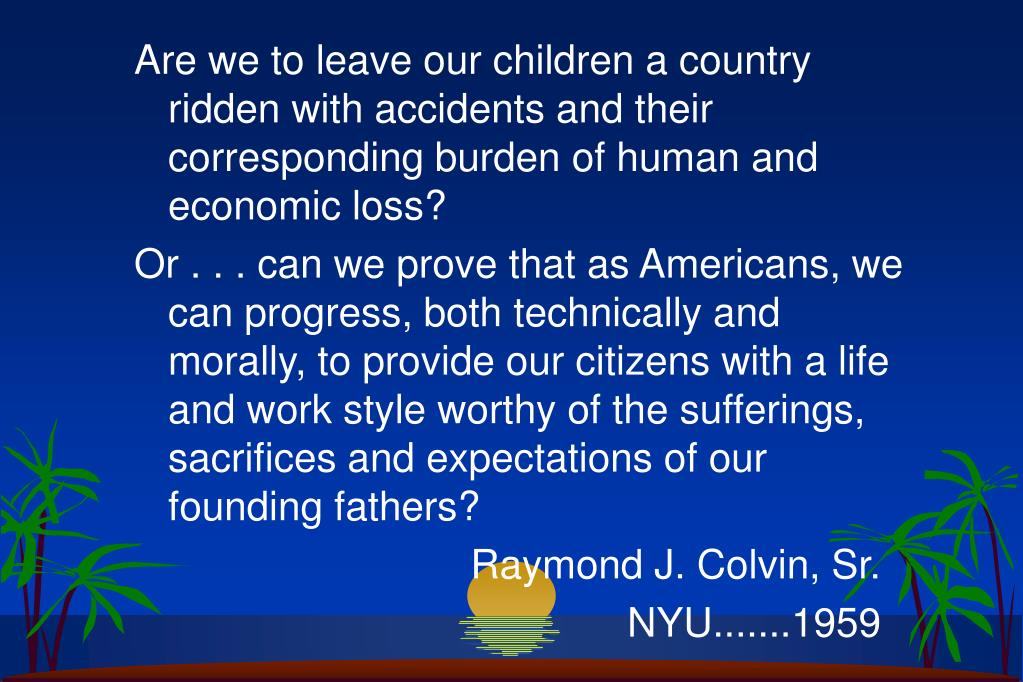 Are we to leave our children a country ridden with accidents and their corresponding burden of human and economic loss?