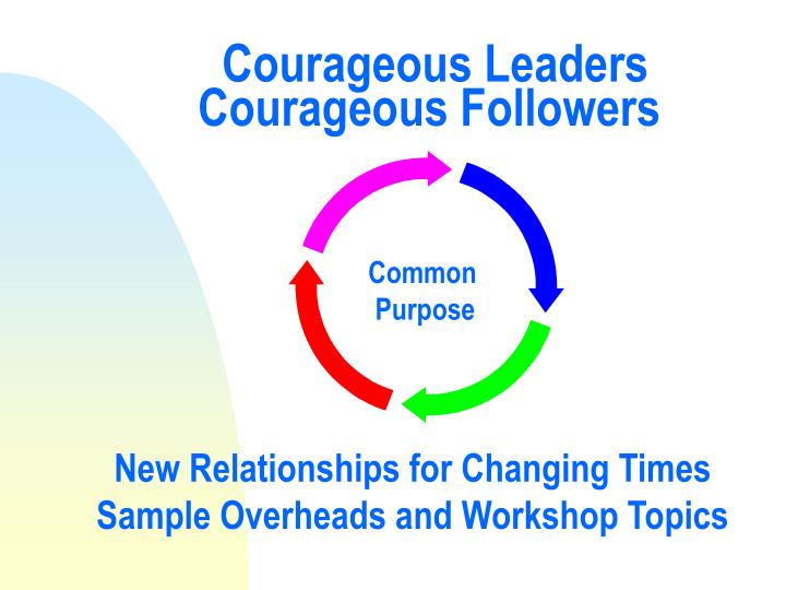 courageous leaders courageous followers n.