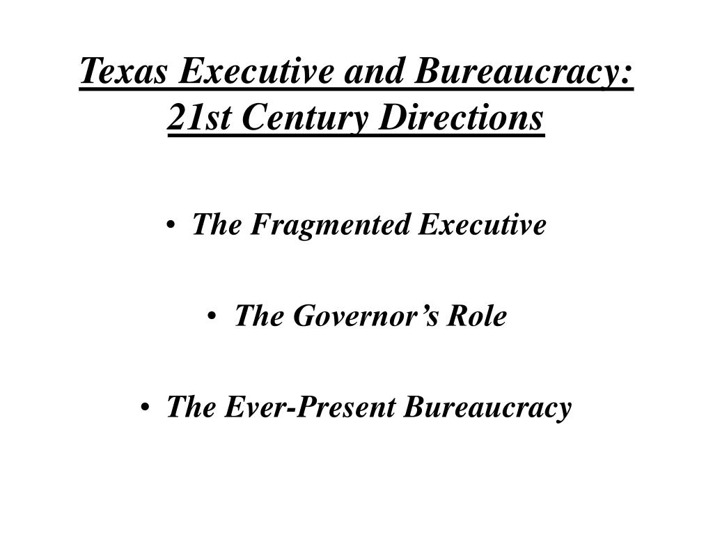 the plural executive and bureaucracy in The texas governor is probably the (which is limited by the plural executive and the legislature has budgetary authority over the state bureaucracy.