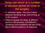 delay can occur at a number of decision points en route to the surgery19