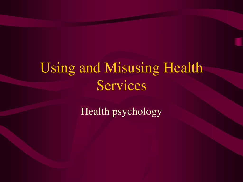 using and misusing health services l.