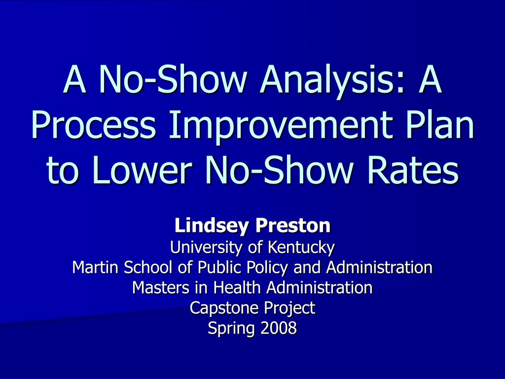 a no show analysis a process improvement plan to lower no show rates l.