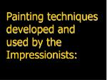 painting techniques developed and used by the impressionists