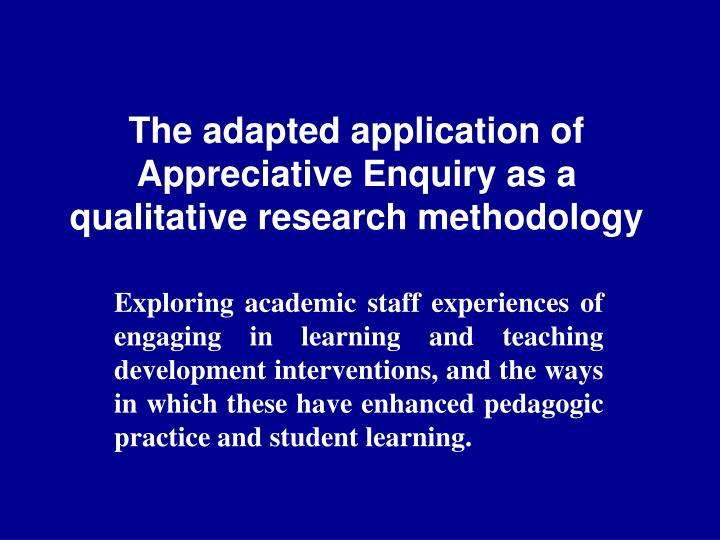 The adapted application of appreciative enquiry as a qualitative research methodology