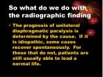so what do we do with the radiographic finding