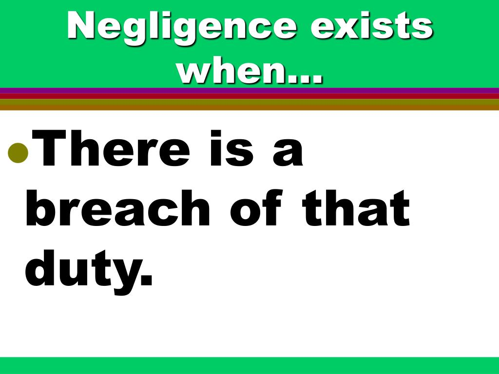 Negligence exists when...