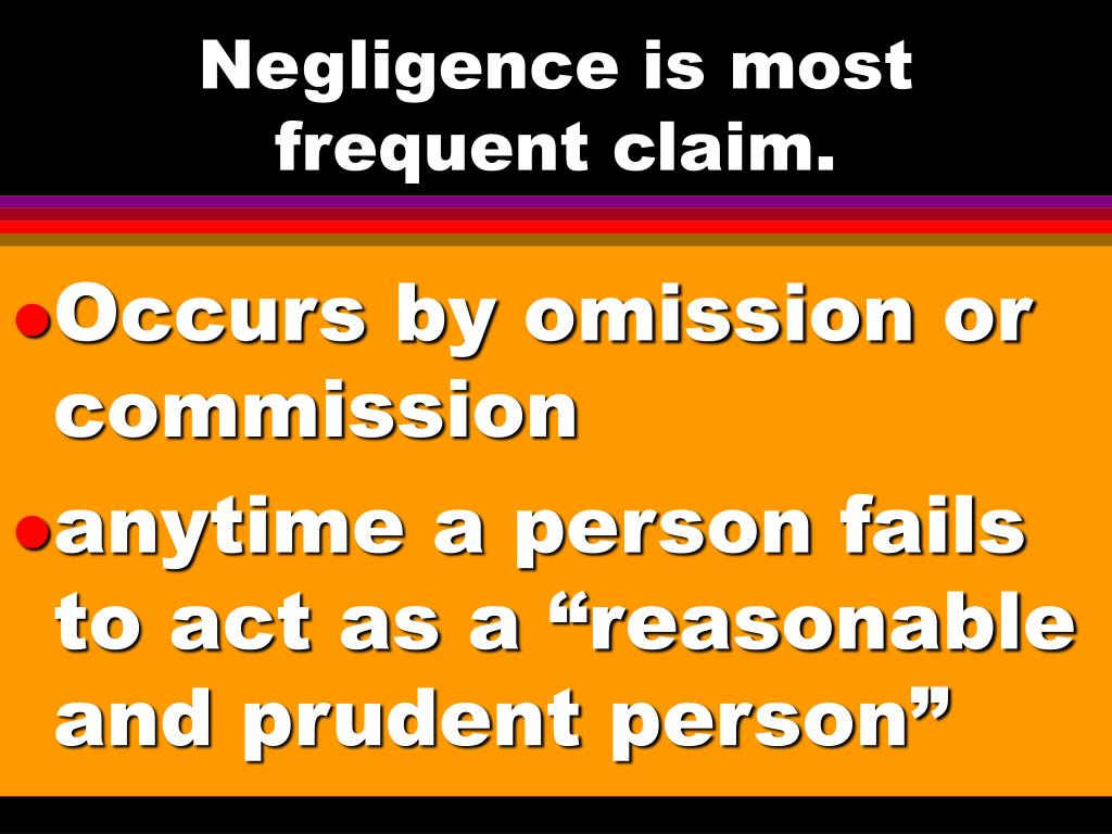 Negligence is most frequent claim.