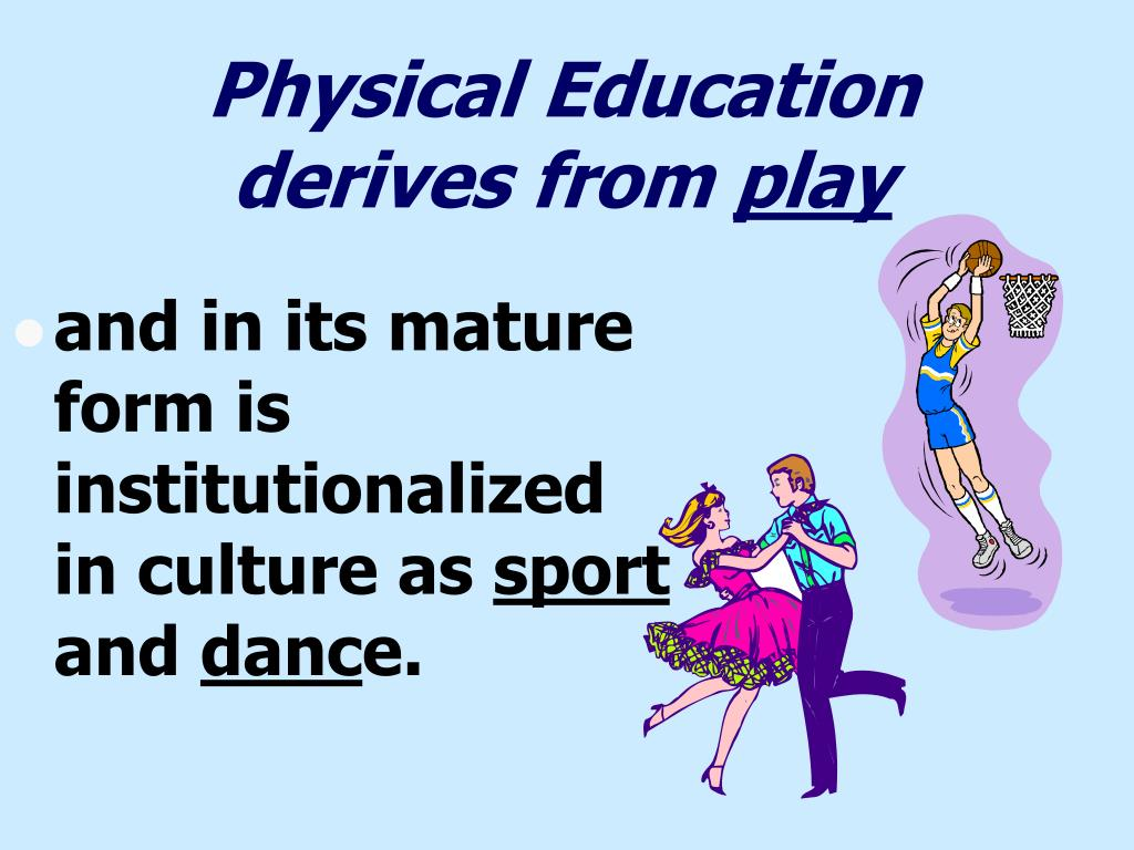 Physical Education derives from