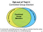 opt out of test 2 controlled group election