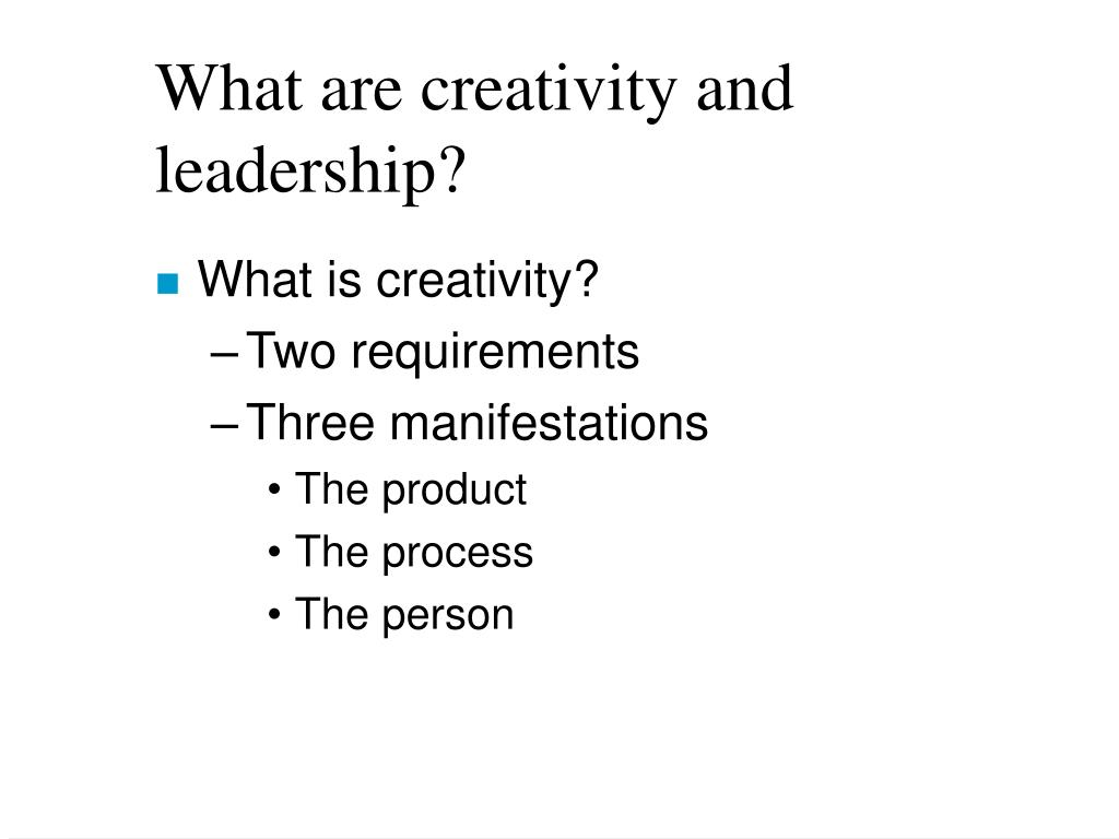 What are creativity and leadership?