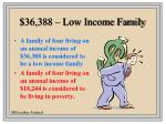 36 388 low income family