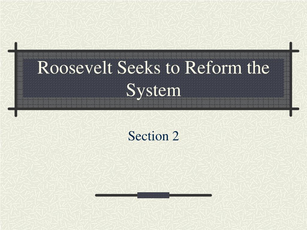 Roosevelt Seeks to Reform the System