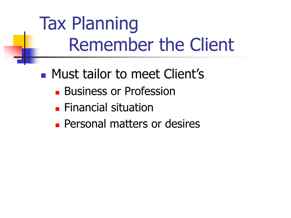 Tax Planning Remember the Client