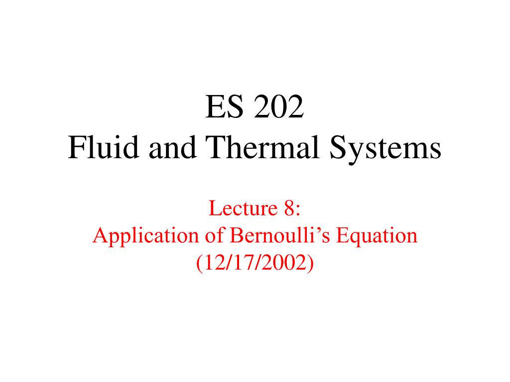 es 202 fluid and thermal systems lecture 8 application of bernoulli s equation 12 17 2002 l.