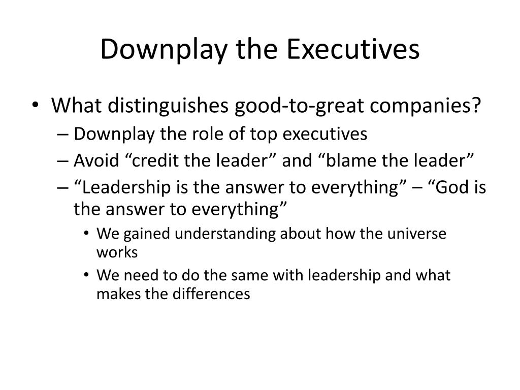 Downplay the Executives