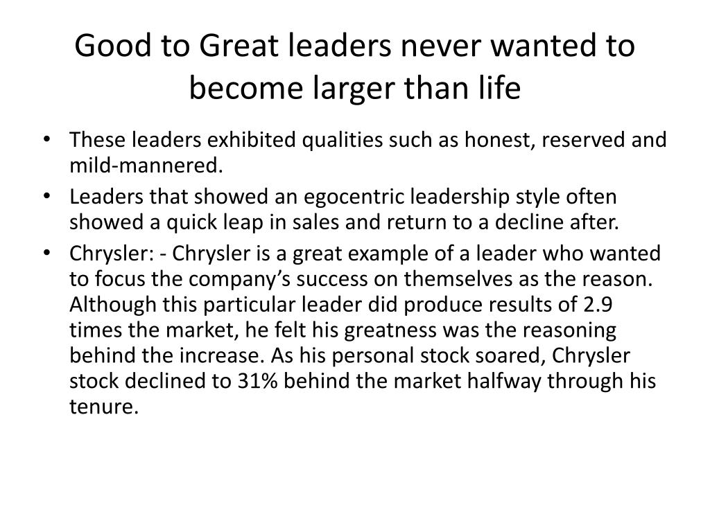 Good to Great leaders never wanted to become larger than life