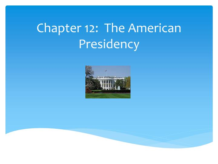 Chapter 12 the american presidency