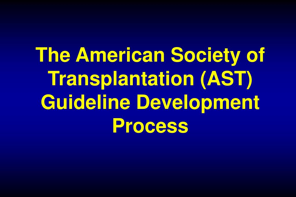 the american society of transplantation ast guideline development process l.