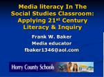 media literacy in the social studies classroom applying 21 st century literacy inquiry