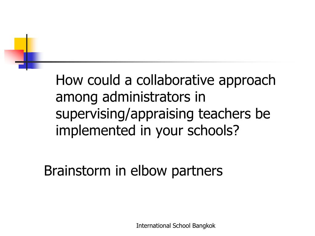 How could a collaborative approach among administrators in supervising/appraising teachers be implemented in your schools?